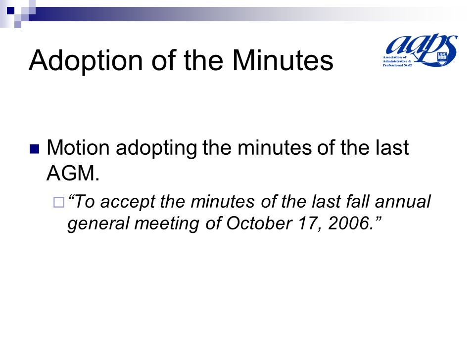 Adoption of the Minutes Motion adopting the minutes of the last AGM.