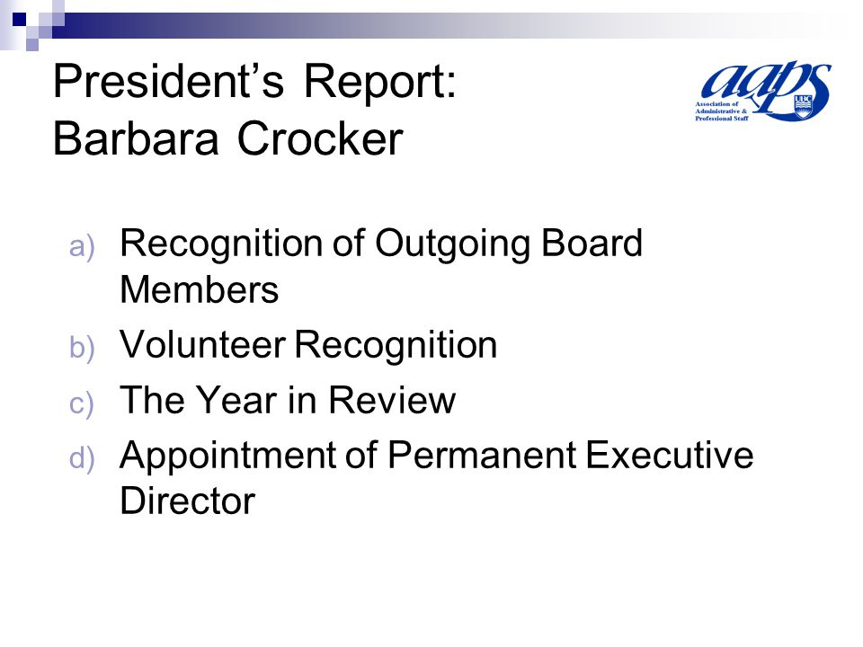 President's Report: Barbara Crocker a) Recognition of Outgoing Board Members b) Volunteer Recognition c) The Year in Review d) Appointment of Permanent Executive Director