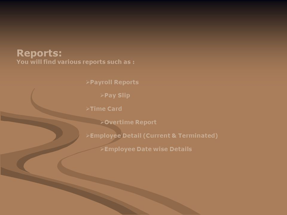  Payroll Reports  Pay Slip  Time Card  Overtime Report  Employee Detail (Current & Terminated)  Employee Date wise Details Reports: You will find various reports such as :