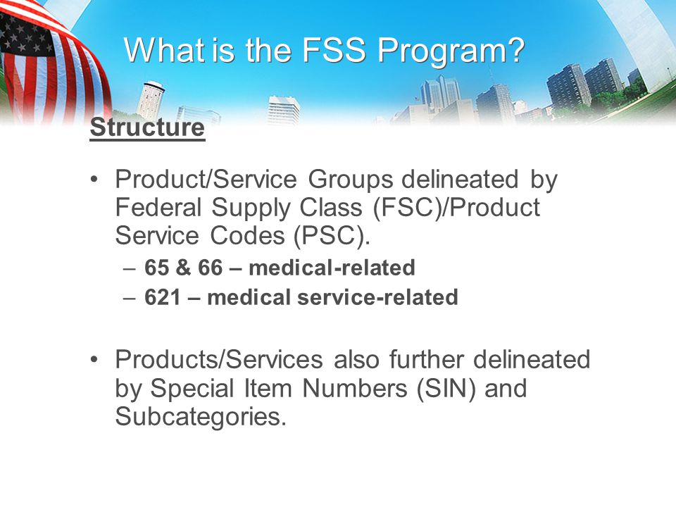 Federal Supply Schedule Service Overview of the VA Schedules Program 65 I B - Drugs and Pharmaceutical-related Products 65 II A - Medical Equipment and Supplies 65 II C - Dental Equipment and Supplies 65 II F - Patient Mobility Devices 65 V A - X-Ray Film, Equipment and Supplies 65 VII - Diagnostic, Reagents, Test Kits and Sets 66 III -Cost-Per-Test for Clinical Laboratory Analyzers 621 I – Professional and Allied Healthcare Staffing Services 621 II – Medical Laboratory Testing and Analysis Services