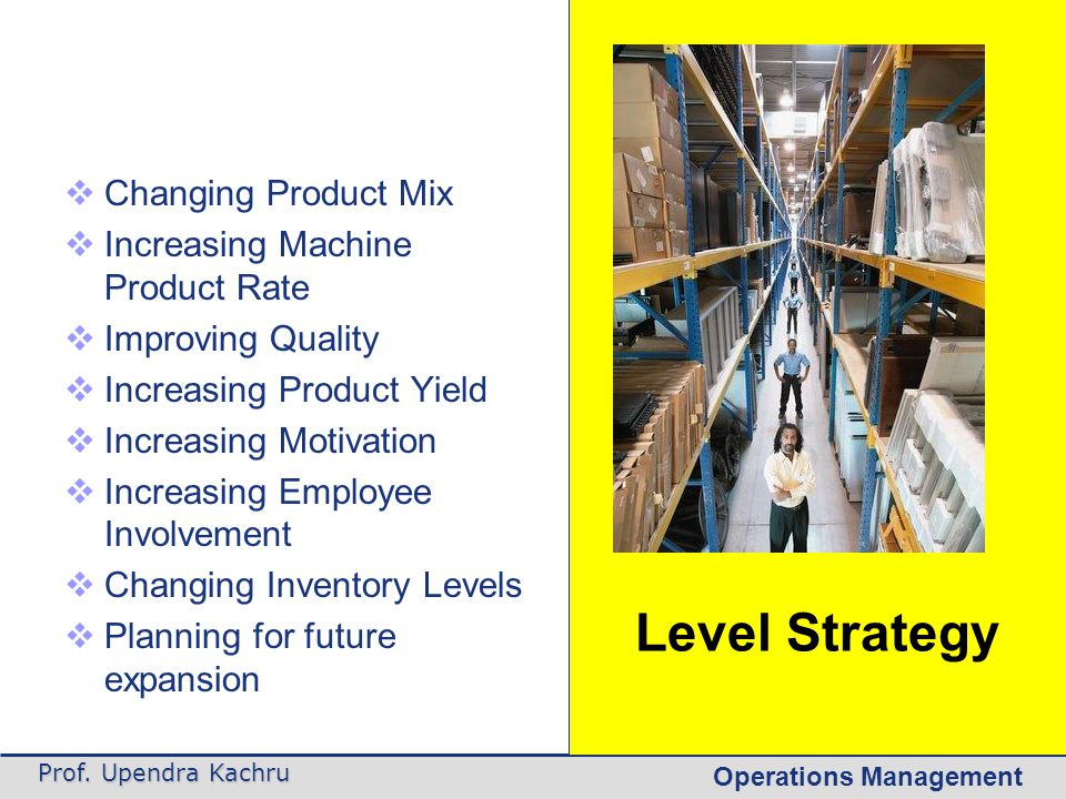 Operations Management Prof. Upendra Kachru  Changing Product Mix  Increasing Machine Product Rate  Improving Quality  Increasing Product Yield  I