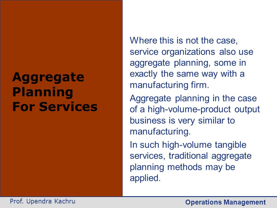 Operations Management Prof. Upendra Kachru Aggregate Planning For Services Where this is not the case, service organizations also use aggregate planni