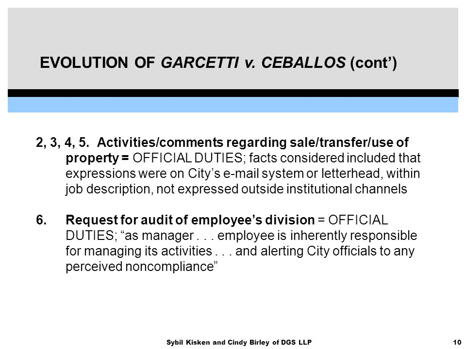 10Sybil Kisken and Cindy Birley of DGS LLP EVOLUTION OF GARCETTI v. CEBALLOS (cont') 2, 3, 4, 5. Activities/comments regarding sale/transfer/use of pr