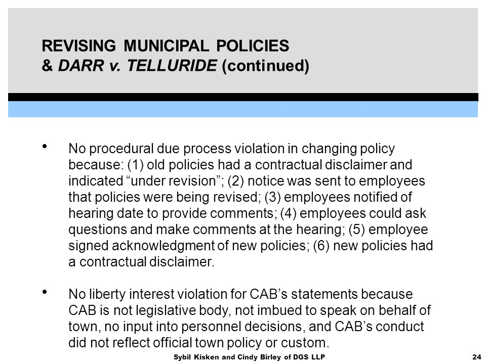 24Sybil Kisken and Cindy Birley of DGS LLP REVISING MUNICIPAL POLICIES & DARR v. TELLURIDE (continued)  No procedural due process violation in changi
