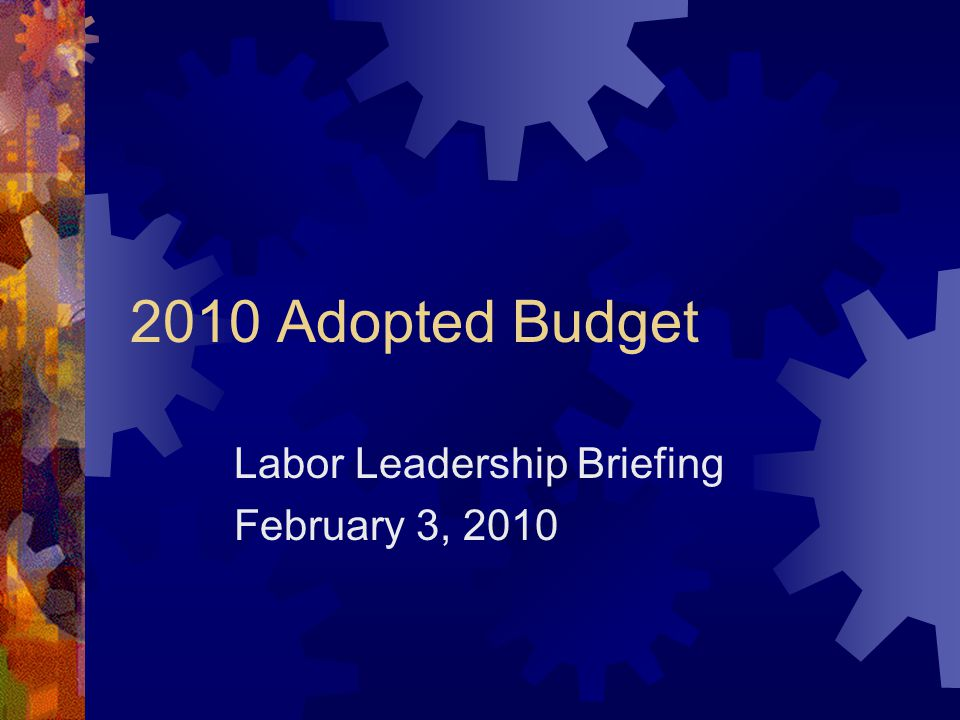 2010 Adopted Budget Labor Leadership Briefing February 3, 2010