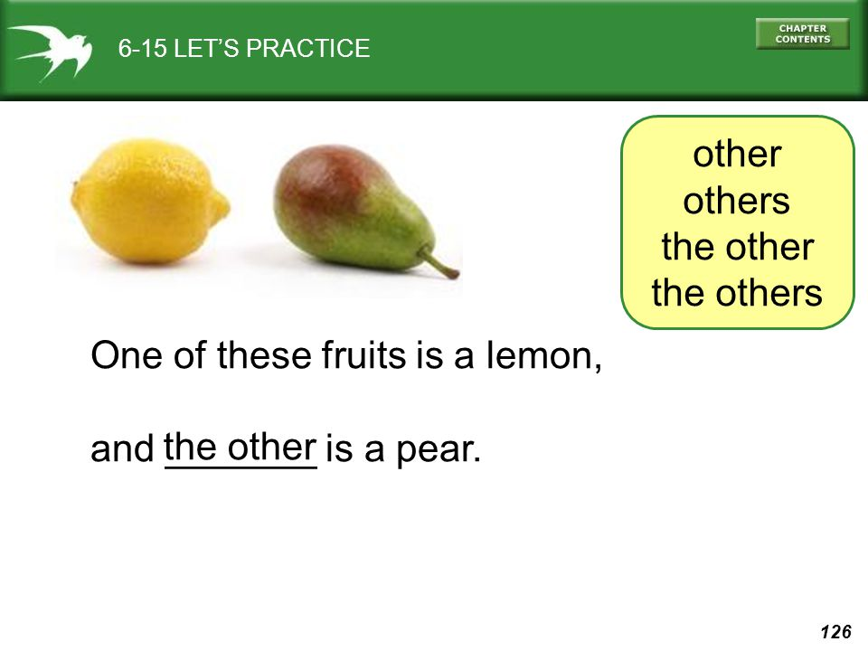 126 6-15 LET'S PRACTICE One of these fruits is a lemon, and _______ is a pear.