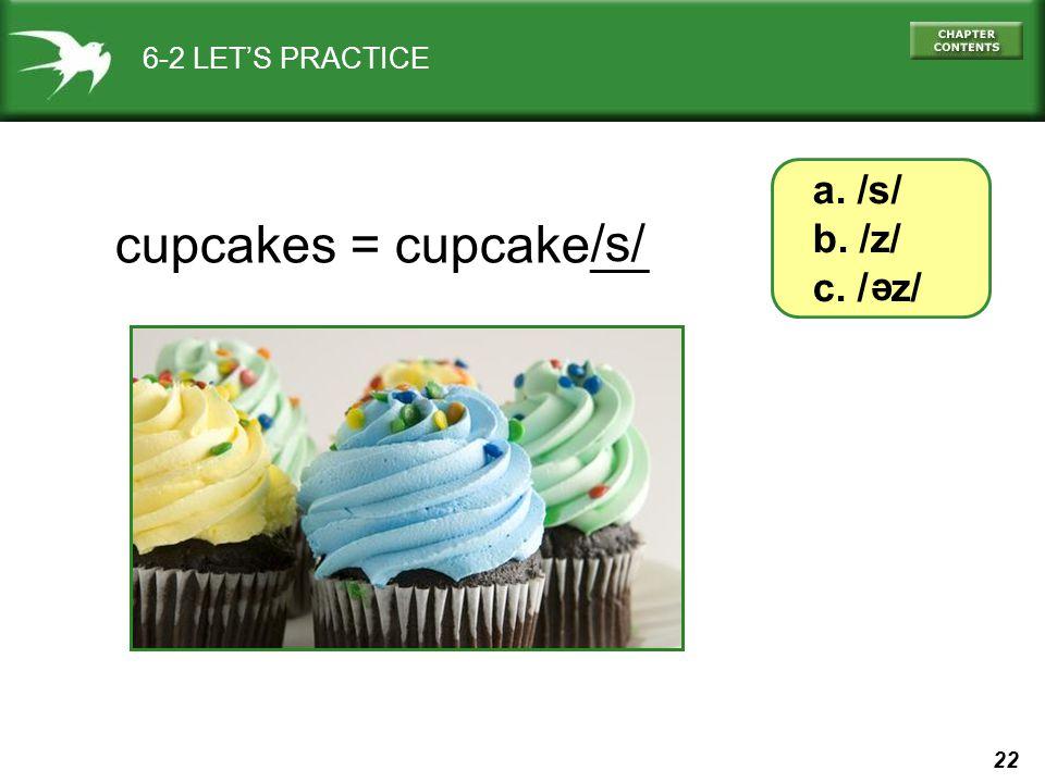 22 cupcakes = cupcake__ 6-2 LET'S PRACTICE a. /s/ b. /z/ c. / z/ e /s/