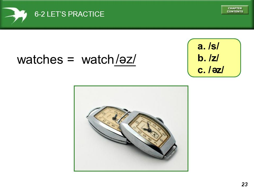 23 watches = watch___ 6-2 LET'S PRACTICE a. /s/ b. /z/ c. / z/ e / z/ e