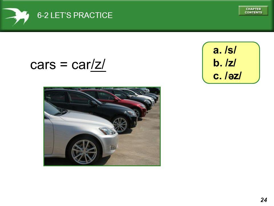 24 cars = car__ 6-2 LET'S PRACTICE a. /s/ b. /z/ c. / z/ e /z/