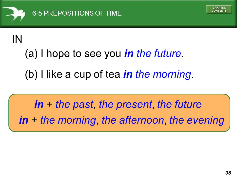 38 6-5 PREPOSITIONS OF TIME IN (a) I hope to see you in the future.