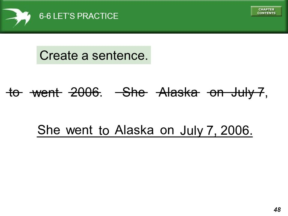 48 went 6-6 LET'S PRACTICE Create a sentence. 2006.SheAlaskaJuly 7, She 2006. wentAlaska July 7,to on to