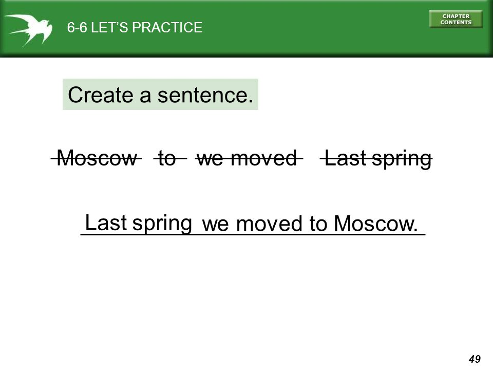 49 Last spring 6-6 LET'S PRACTICE Create a sentence. toMoscowwe movedLast spring we movedto Moscow.