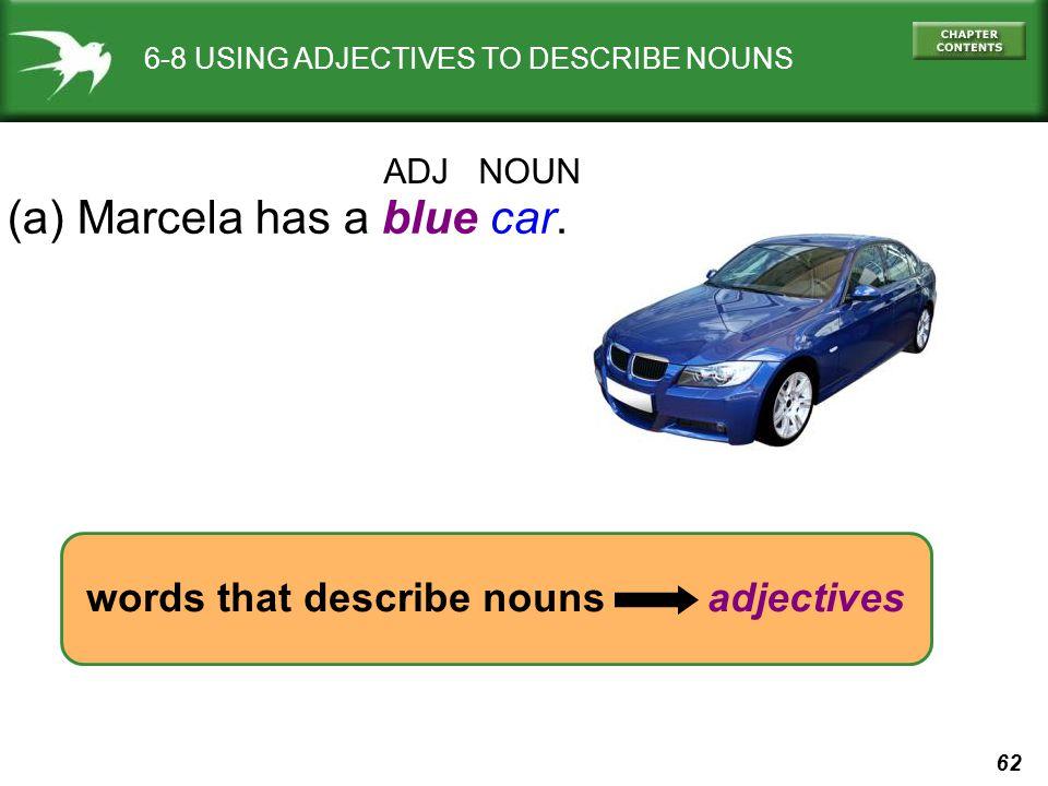 62 6-8 USING ADJECTIVES TO DESCRIBE NOUNS (a) Marcela has a blue car.