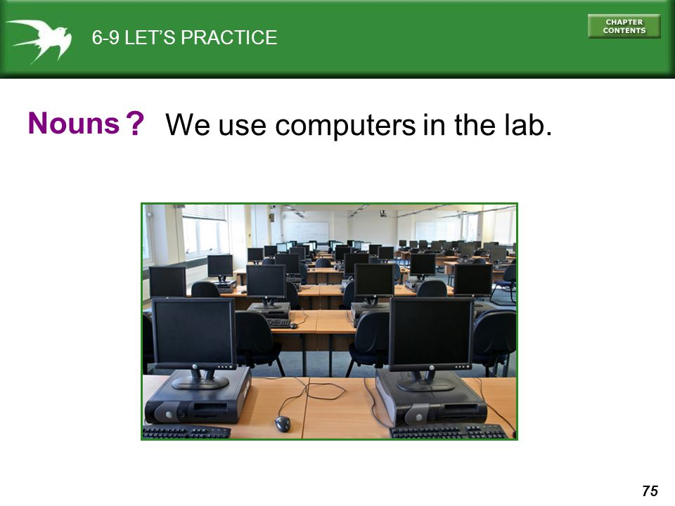 75 6-9 LET'S PRACTICE We use computers in the lab. Nouns ?