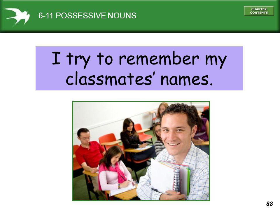 88 6-11 POSSESSIVE NOUNS I try to remember my classmates' names.