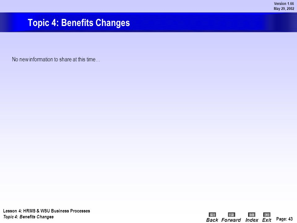 Page: 42 Version 1.66 May 29, 2002 BackForwardIndex Exit Topic 3: Web for Employees Web for Employees brings your personal Banner information right to