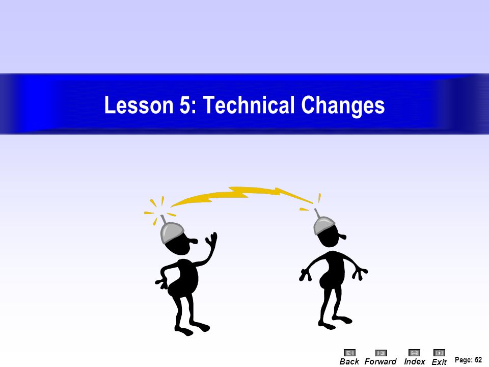 Page: 51 Version 1.66 May 29, 2002 BackForwardIndex Exit Lesson Four: Review In this Lesson you learned about changes in: Payroll process changes (Top