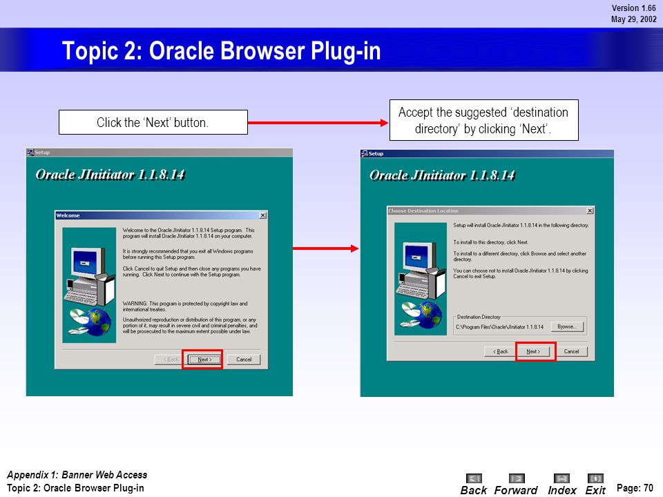 Page: 69 Version 1.66 May 29, 2002 BackForwardIndex Exit Next up will be the confirmation of the installation - click the YES button. Topic 2: Oracle