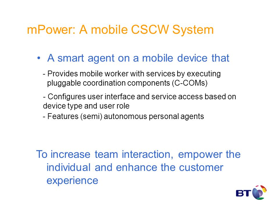 mPower: A mobile CSCW System A smart agent on a mobile device that - Provides mobile worker with services by executing pluggable coordination componen