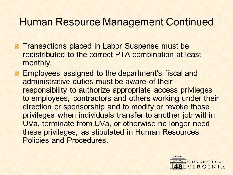 48 Human Resource Management Continued Transactions placed in Labor Suspense must be redistributed to the correct PTA combination at least monthly.