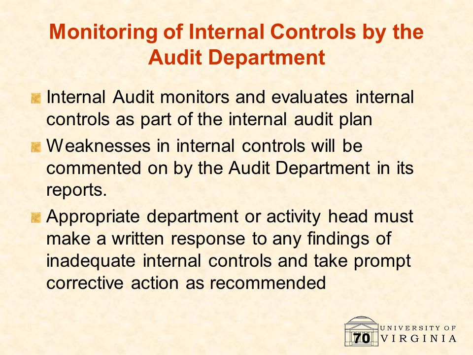 70 Monitoring of Internal Controls by the Audit Department Internal Audit monitors and evaluates internal controls as part of the internal audit plan