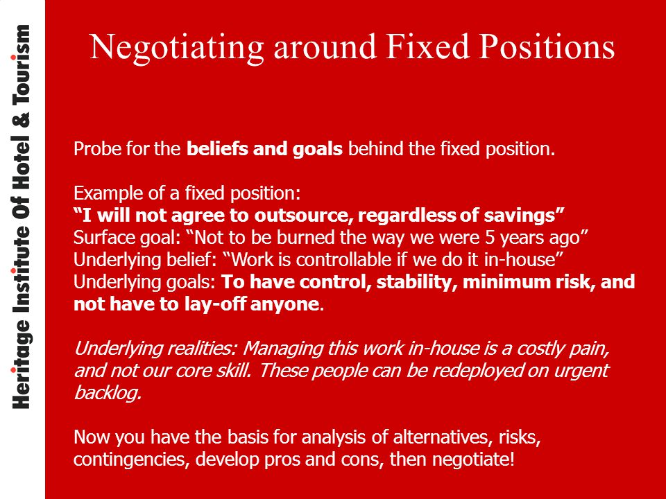 Negotiating around Fixed Positions Probe for the beliefs and goals behind the fixed position.