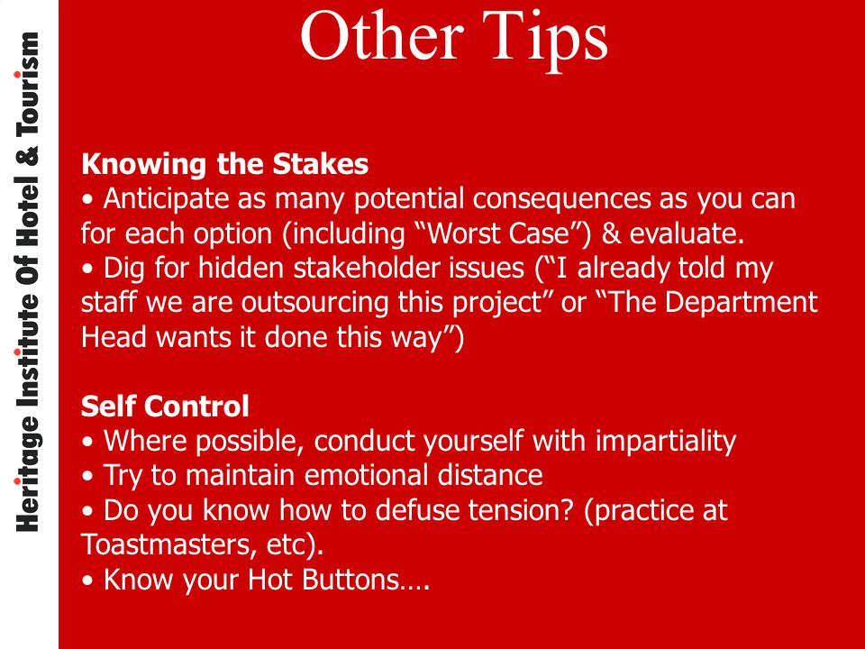 Other Tips Knowing the Stakes Anticipate as many potential consequences as you can for each option (including Worst Case ) & evaluate.