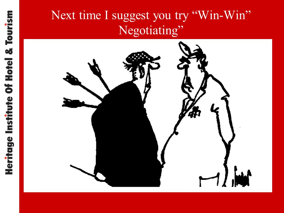 Next time I suggest you try Win-Win Negotiating