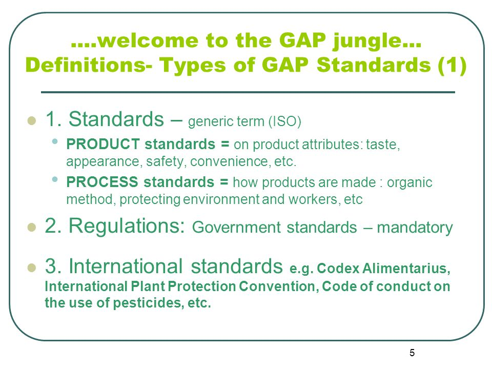 5....welcome to the GAP jungle... Definitions- Types of GAP Standards (1) 1.