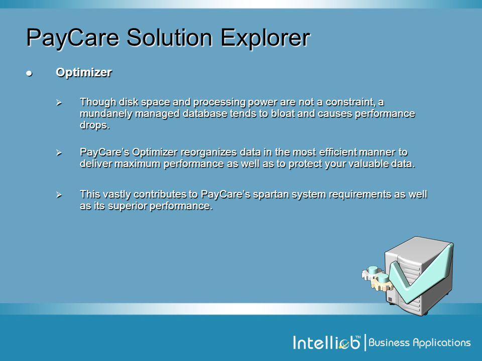 PayCare Solution Explorer Optimizer Optimizer  Though disk space and processing power are not a constraint, a mundanely managed database tends to bloat and causes performance drops.