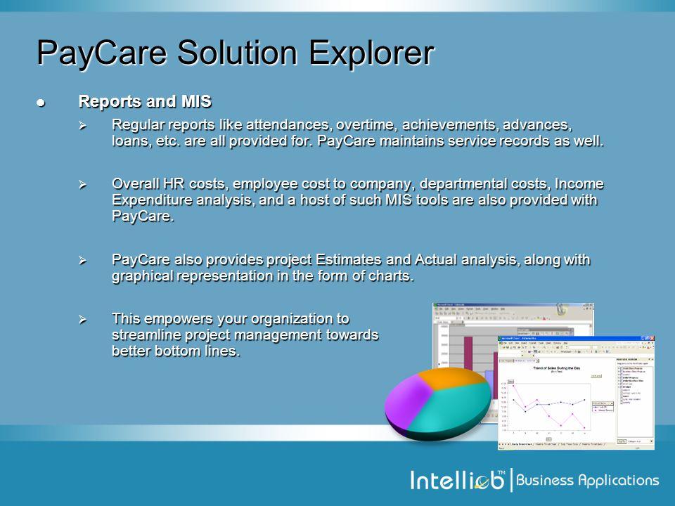 PayCare Solution Explorer Reports and MIS Reports and MIS  Regular reports like attendances, overtime, achievements, advances, loans, etc.