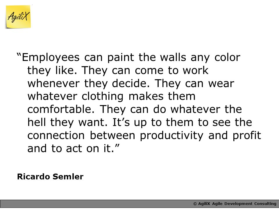 © AgiliX Agile Development Consulting Employees can paint the walls any color they like.
