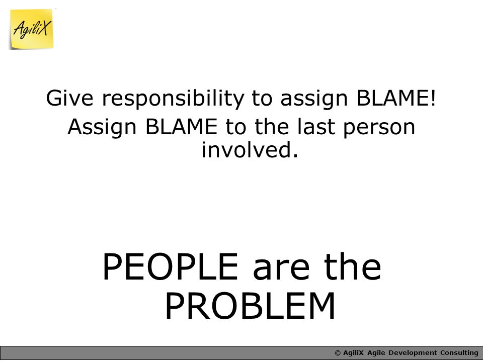 Give responsibility to assign BLAME. Assign BLAME to the last person involved.