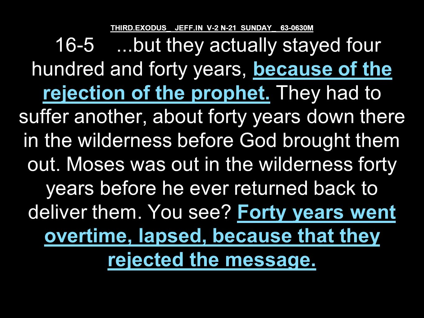 THIRD.EXODUS_ JEFF.IN V-2 N-21 SUNDAY_ 63-0630M 16-5...but they actually stayed four hundred and forty years, because of the rejection of the prophet.