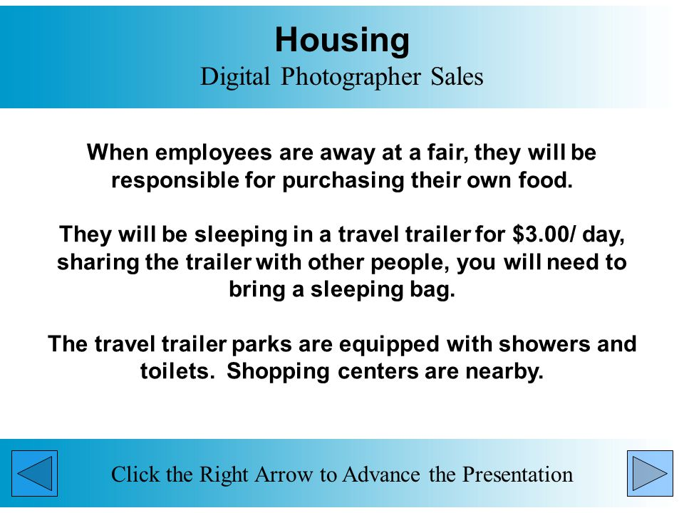 Housing Digital Photographer Sales When employees are away at a fair, they will be responsible for purchasing their own food.