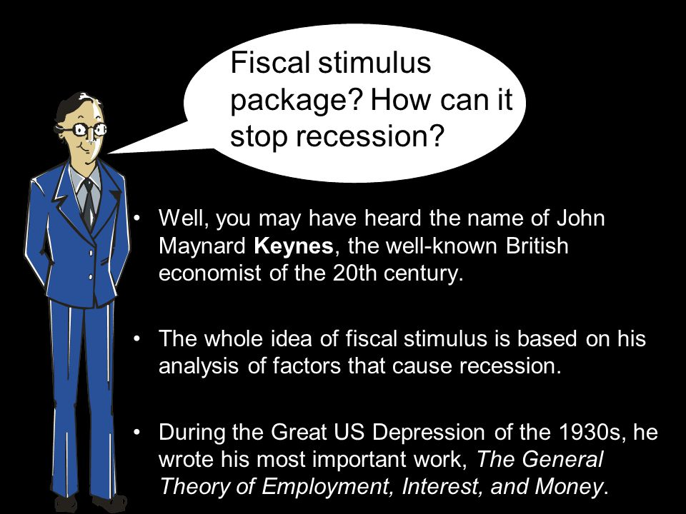 Well, you may have heard the name of John Maynard Keynes, the well-known British economist of the 20th century.