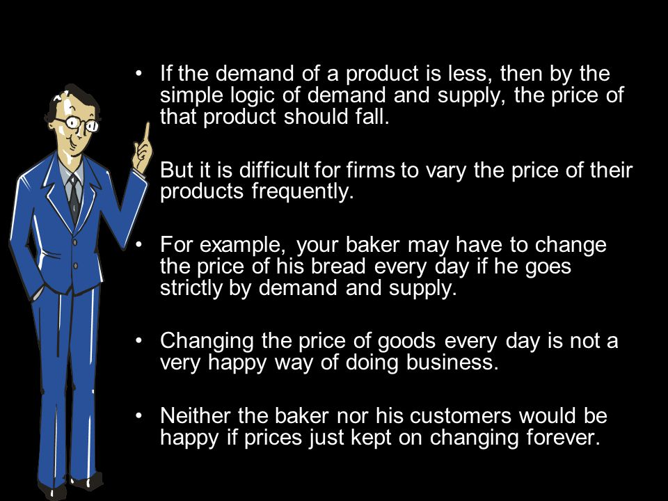 If the demand of a product is less, then by the simple logic of demand and supply, the price of that product should fall.