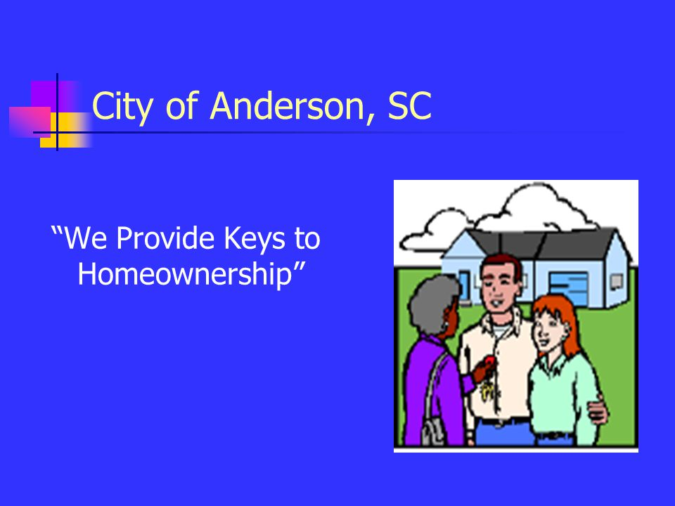 City of Anderson, SC We Provide Keys to Homeownership