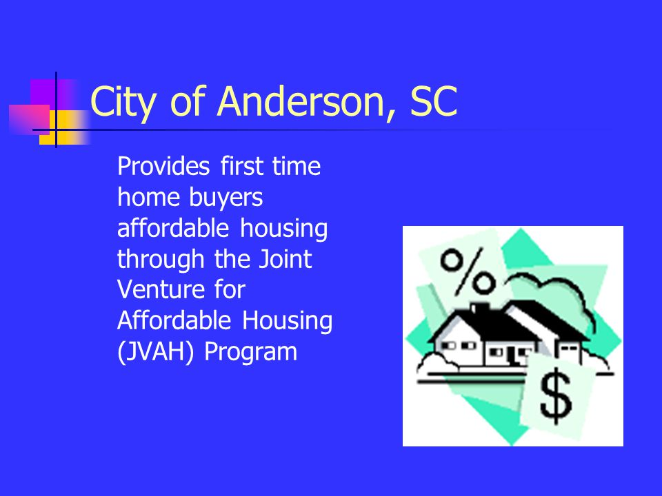 Provides first time home buyers affordable housing through the Joint Venture for Affordable Housing (JVAH) Program