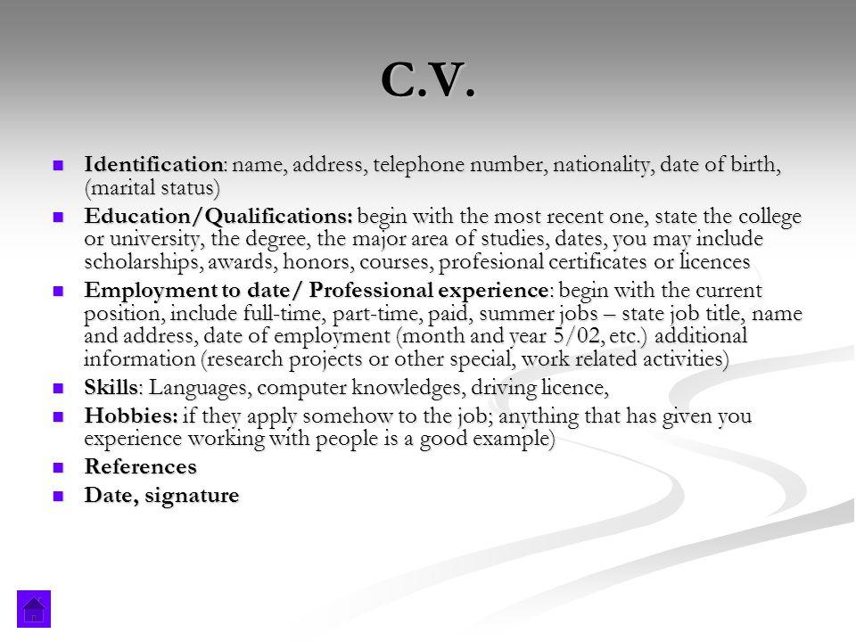 C.V. Identification: name, address, telephone number, nationality, date of birth, (marital status) Identification: name, address, telephone number, na