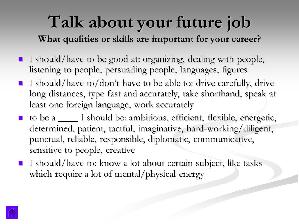Talk about your future job What qualities or skills are important for your career.