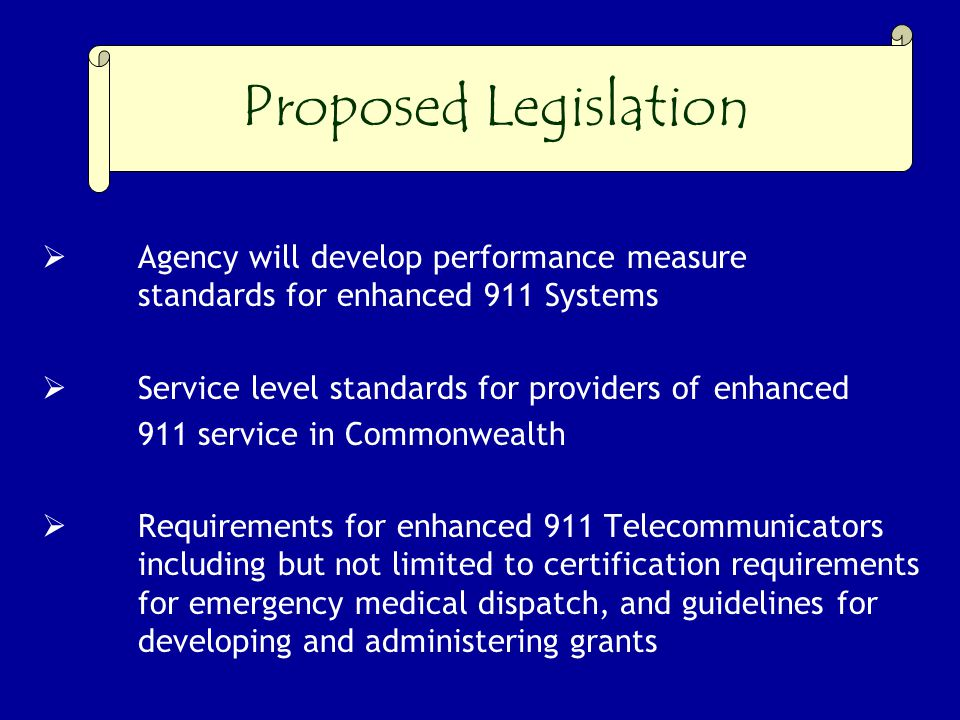 Proposed Legislation  Agency will develop performance measure standards for enhanced 911 Systems  Service level standards for providers of enhanced