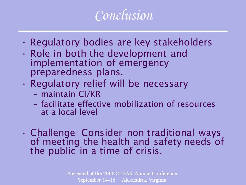 Presented at the 2006 CLEAR Annual Conference September 14-16 Alexandria, Virginia Conclusion Regulatory bodies are key stakeholders Role in both the