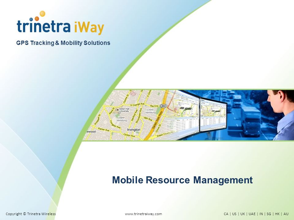 GPS Tracking & Mobility Solutions Mobile Resource Management www.trinetraiway.comCA | US | UK | UAE | IN | SG | HK | AUCopyright © Trinetra Wireless