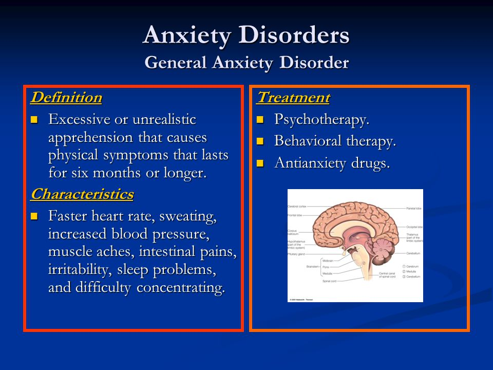 Anxiety Disorders General Anxiety Disorder Definition Excessive or unrealistic apprehension that causes physical symptoms that lasts for six months or longer.