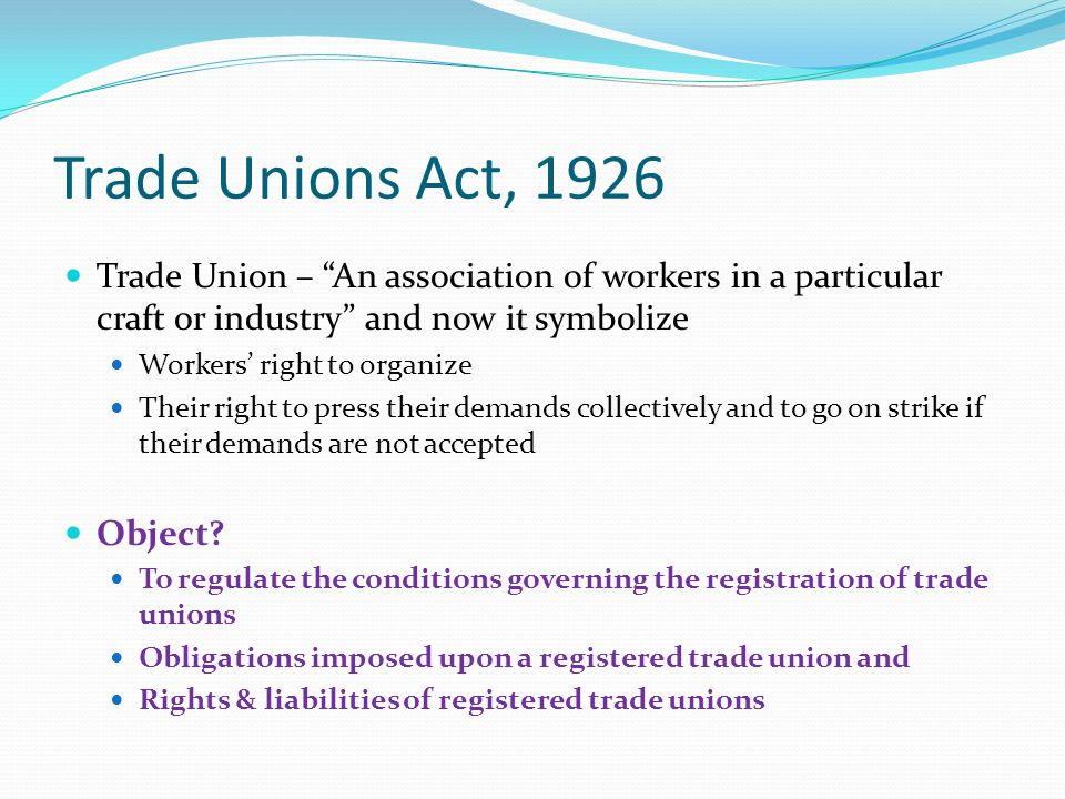 "Trade Unions Act, 1926 Trade Union – ""An association of workers in a particular craft or industry"" and now it symbolize Workers' right to organize The"