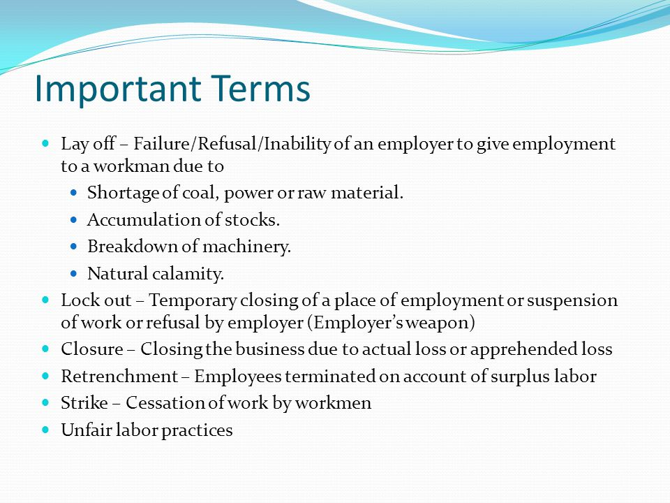 Important Terms Lay off – Failure/Refusal/Inability of an employer to give employment to a workman due to Shortage of coal, power or raw material. Acc