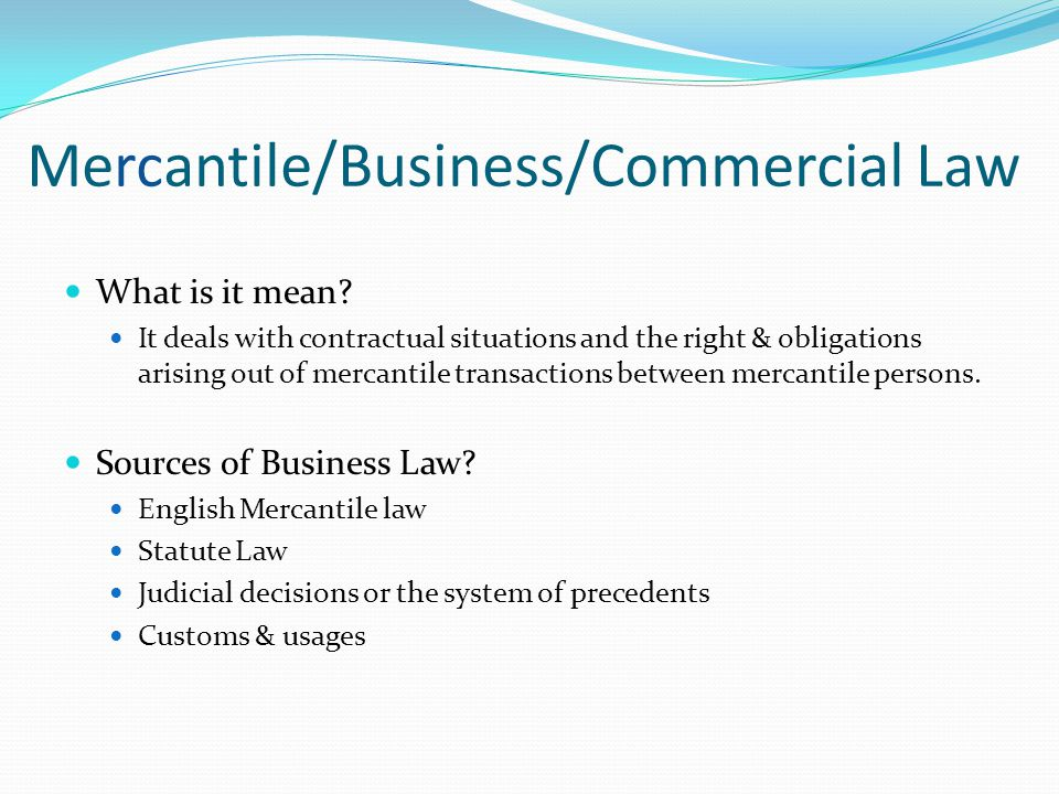 Mercantile/Business/Commercial Law What is it mean? It deals with contractual situations and the right & obligations arising out of mercantile transac