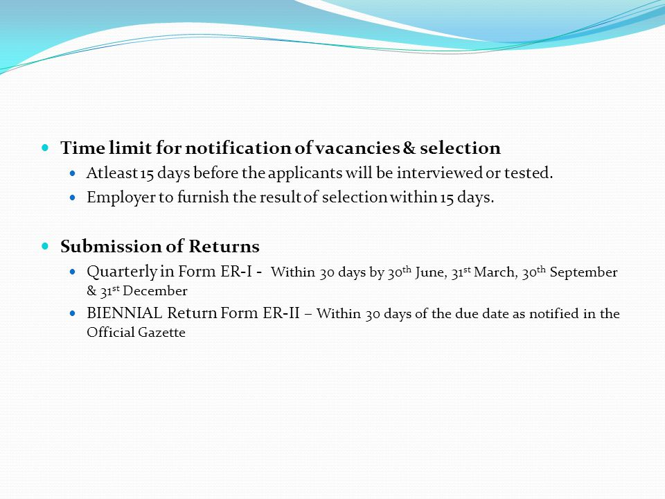 Time limit for notification of vacancies & selection Atleast 15 days before the applicants will be interviewed or tested. Employer to furnish the resu