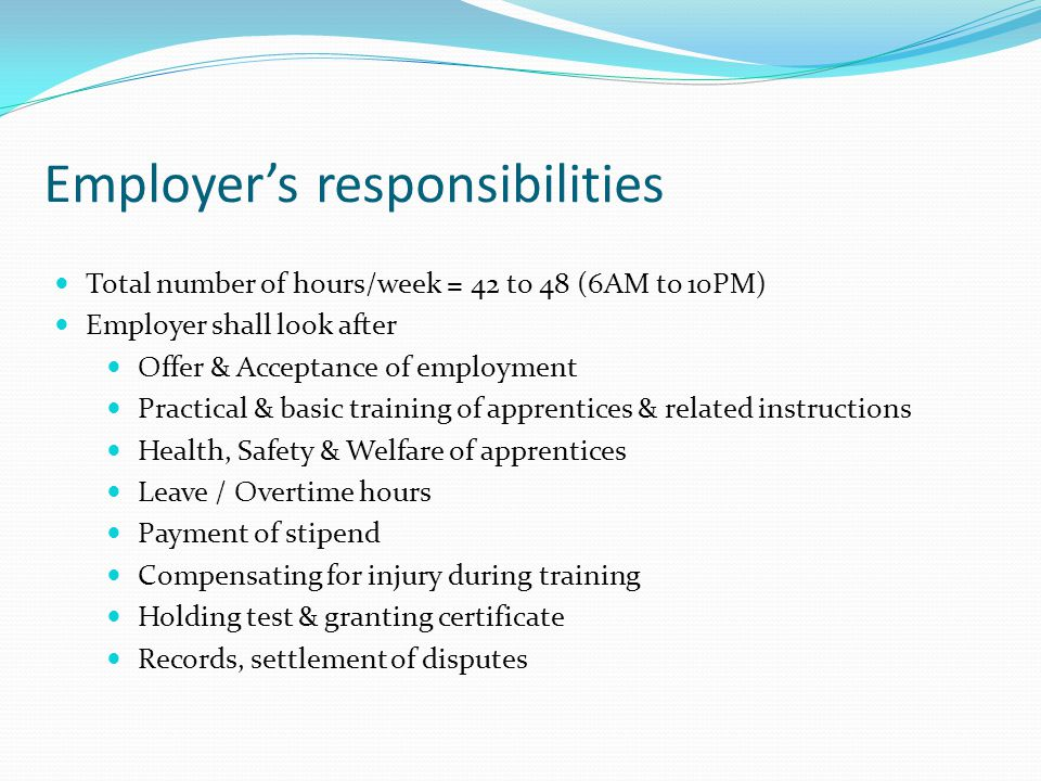 Total number of hours/week = 42 to 48 (6AM to 10PM) Employer shall look after Offer & Acceptance of employment Practical & basic training of apprentic